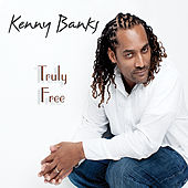 Truly Free by Kenny Banks