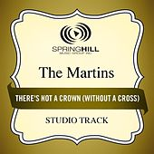 There's Not A Crown (Without A Cross) (Studio Track) by The Martins