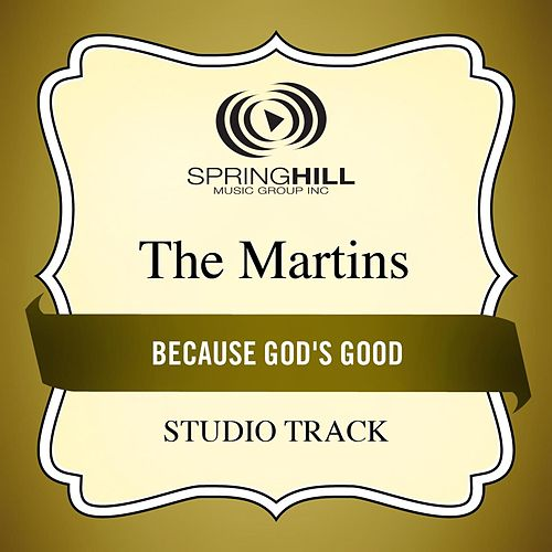 Because God's Good (Studio Track) von The Martins