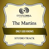 Only God Knows (Studio Track) by The Martins