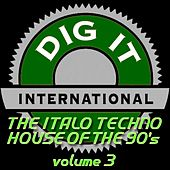 The Italo Techno House of the 90's, Vol. 3 (Best of Dig-it International) by Various Artists