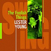 Lester Young : These Foolish Things by Lester Young