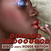 Groove Sensation, Vol. 3 - Disco Meets House Edition by Various Artists