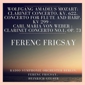 Wolfgang Amadeus Mozart: Clarinet Concerto, KV. 622, Concerto for Flute and Harp, KV 299 - Carl Maria Von Weber : Clarinet Concerto No.1, Op. 73 by RIAS Symphony Orchestra