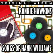 Ronnie Hawkins Sings The Songs Of Hank Williams by Ronnie Hawkins