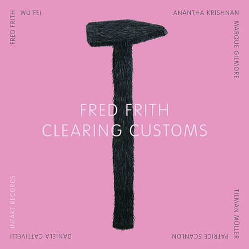 Clearing Customs by Fred Frith