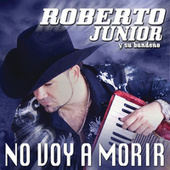 No Voy A Morir by Roberto Junior
