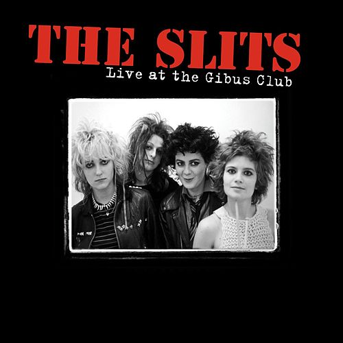 Live At The Gibus Club by The Slits