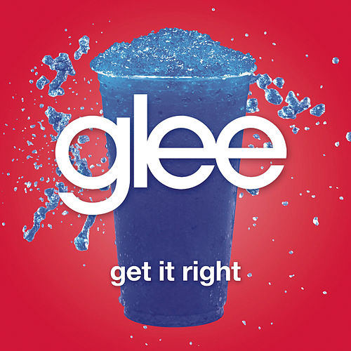 Get It Right (Glee Cast Version) by Glee Cast
