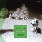 Cafe Relaxing : Hit Pops, Vol. 1 by The Guitar Duo