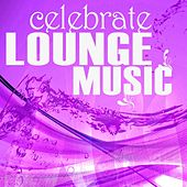 Celebrate Lounge Music, Vol. 2 (Relaxing Chillhouse Tunes, Beachbar Style) by Various Artists