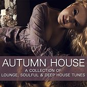 Autumn House (A Collection of Lounge & Deep House Tunes) by Various Artists