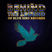 Behind The Legend Of Blue Bird Records by Various Artists