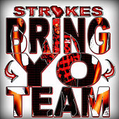 Bring YO Team by Strokes