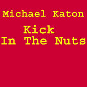 Kick In The Nuts by Michael Katon