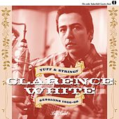 Clarence White: Tuff & Stringy/Sessions 1966-68 by Various Artists