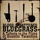 Blood Spattered Bluegrass: A Tribute to the Films of Quintin Tarantino by Pickin' On