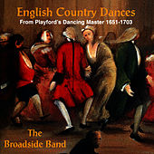 English Country Dances: From Playford's Dancing Master 1651-1703 by The Broadside Band