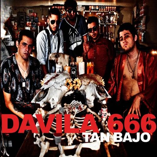 Tan Bajo by Davila 666