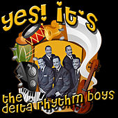 Yes! It's The Delta Rhythm Boys by Delta Rhythm Boys