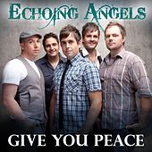 Give You Peace - Single by Echoing Angels