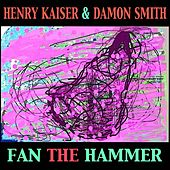 Fan the Hammer by Henry Kaiser