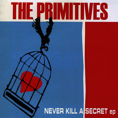 Never Kill a Secret - EP by The Primitives