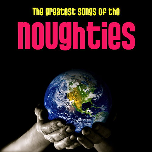 Best Songs Of The Noughties by Various Artists
