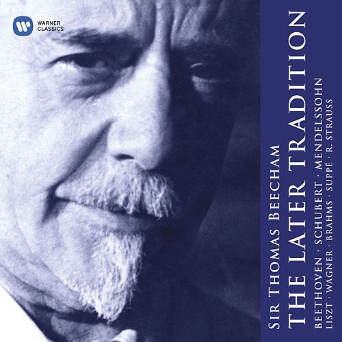 Sir Thomas Beecham: The Later Tradition by Various Artists
