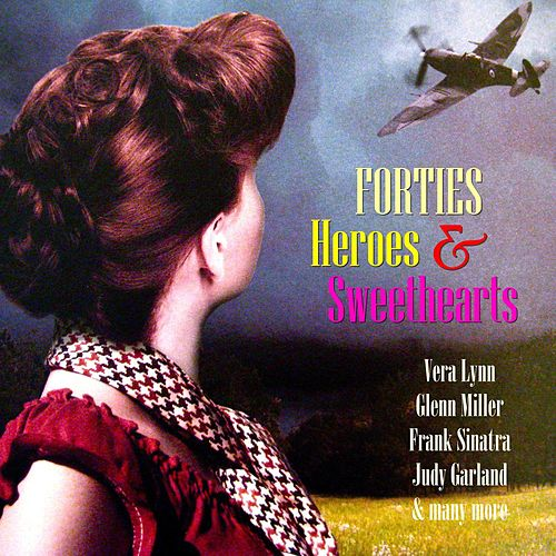 Forties Heroes & Sweethearts by Various Artists