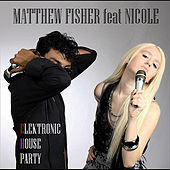 Elektronic House Party (feat. Nicole) by Matthew Fisher