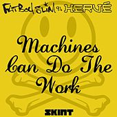 Machines Can Do The Work by Fatboy Slim