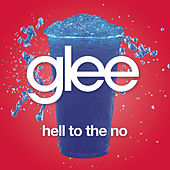 Hell To The No (Glee Cast Version) by Glee Cast
