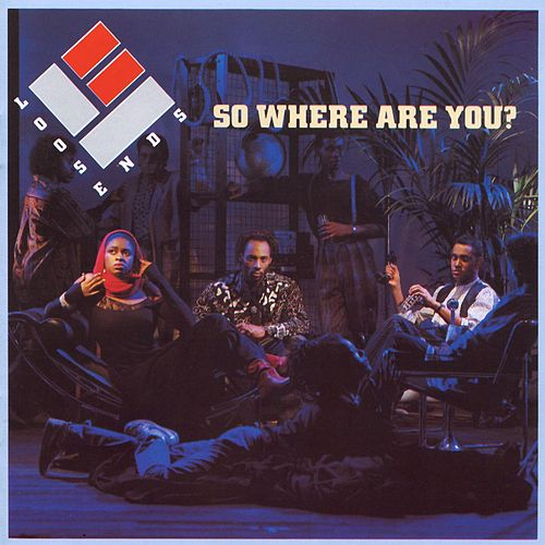 So Where Are You by Loose Ends