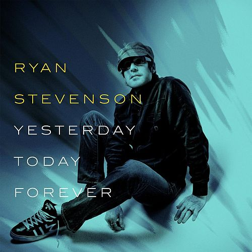 Yesterday, Today, Forever by Ryan Stevenson