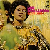 Say It Loud by Lou Donaldson