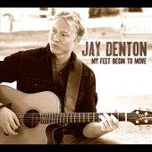 My Feet Begin To Move by Jay Denton