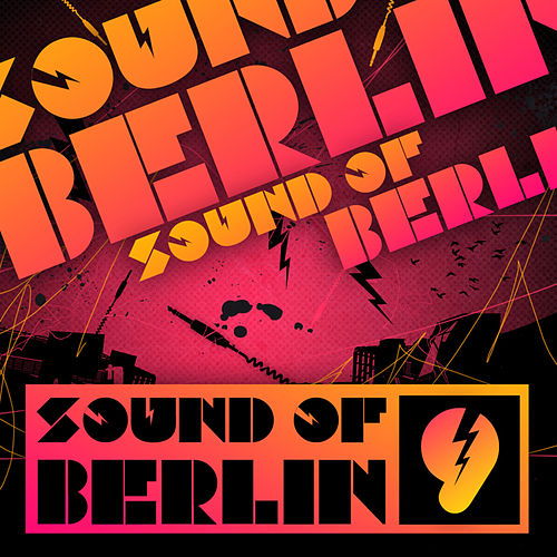 Sound of Berlin 9 - The Finest Club Sounds Selection of House, Electro, Minimal and Techno by Various Artists