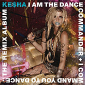 I Am The Dance Commander + I Command You To Dance: The Remix Album von Kesha