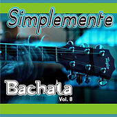 Simplemente Bachata Vol. 8 by Various Artists