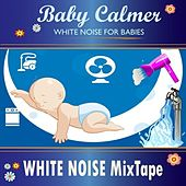 Baby Calmer: White Noise for Babies MixTape by Soothing White Noise for Relaxation