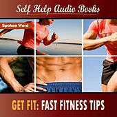 Get Fit: Fast Fitness Tips by Self Help Audio Books