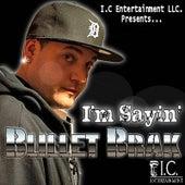 I'm Sayin by Bullet Brak