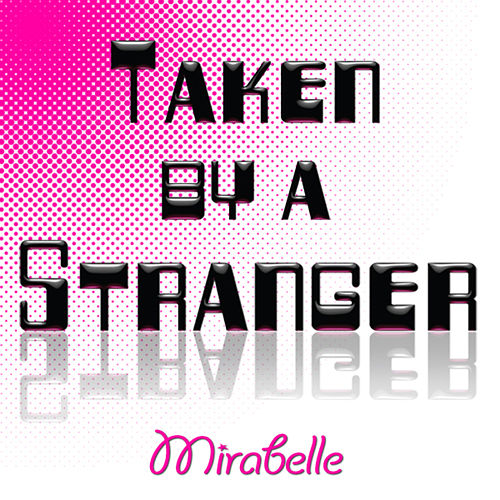 Taken by a Stranger by Mirabelle