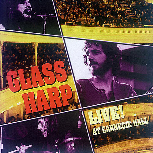 Glass Harp Live! At Carnegie Hall by Glass Harp