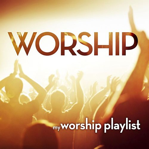 My Worship Playlist by Various Artists
