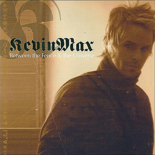 Between The Fence And The Universe by Kevin Max