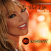What I Like About You by Kristine W.