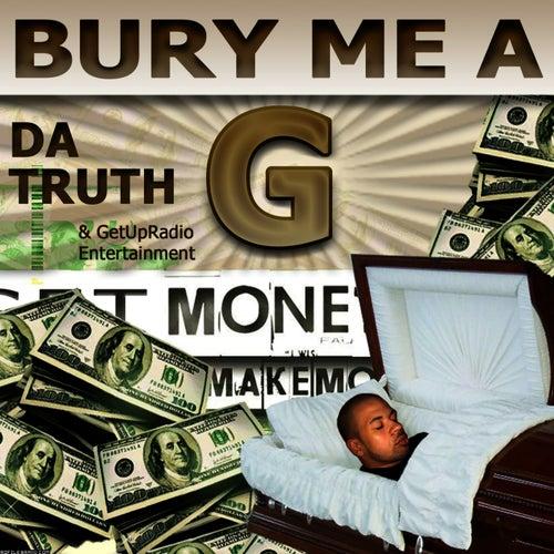 Bury Me a G by Da' T.R.U.T.H.