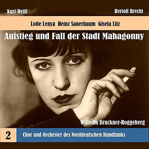 Weill: The Rise and Fall of the State of Mahagonny, Vol. 2 (1956) by Chor des Norddeutschen Rundfunks